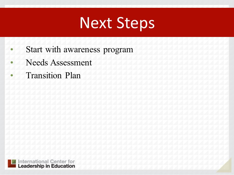 Start with awareness program Needs Assessment Transition Plan Next Steps