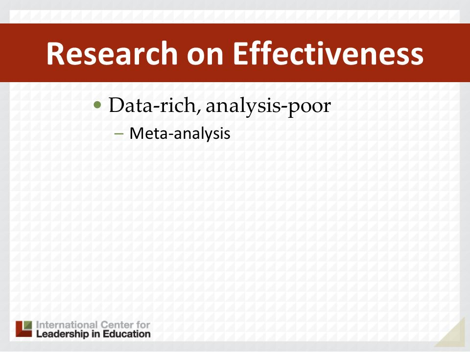 Research on Effectiveness Data-rich, analysis-poor –Meta-analysis