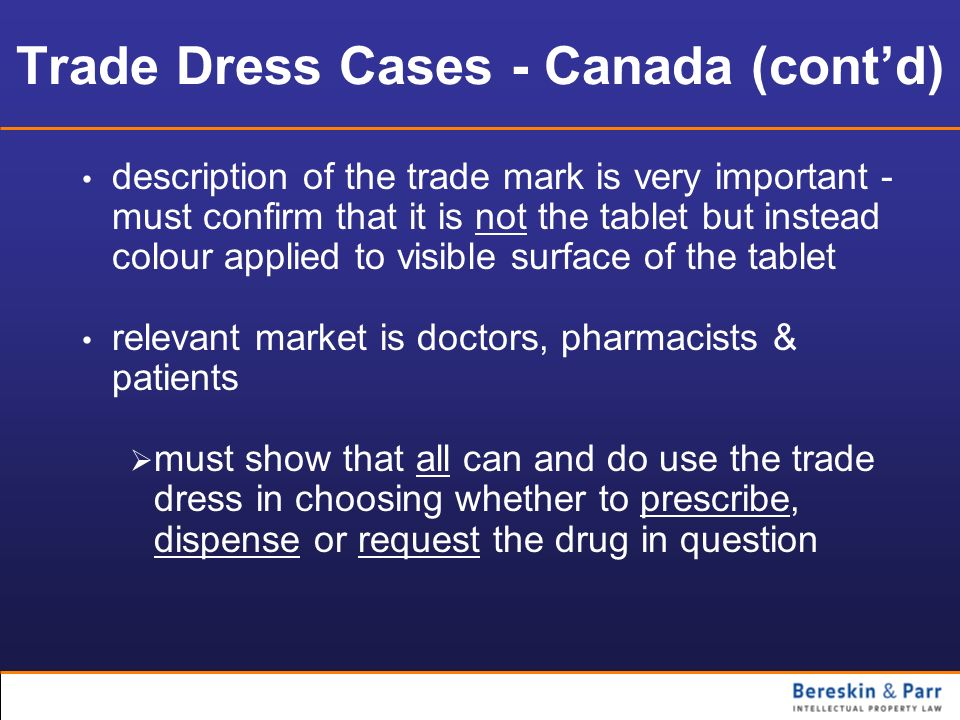 Trade Dress Cases - Canada (contd) description of the trade mark is very important - must confirm that it is not the tablet but instead colour applied