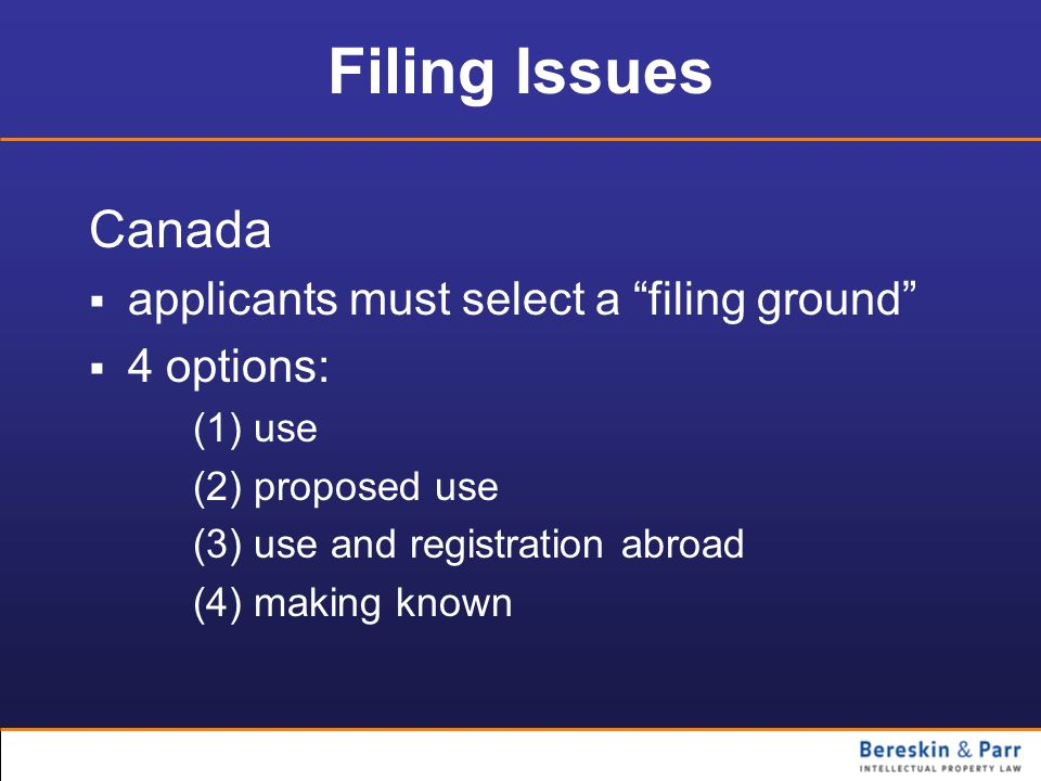 Filing Issues Canada applicants must select a filing ground 4 options: (1) use (2) proposed use (3) use and registration abroad (4) making known