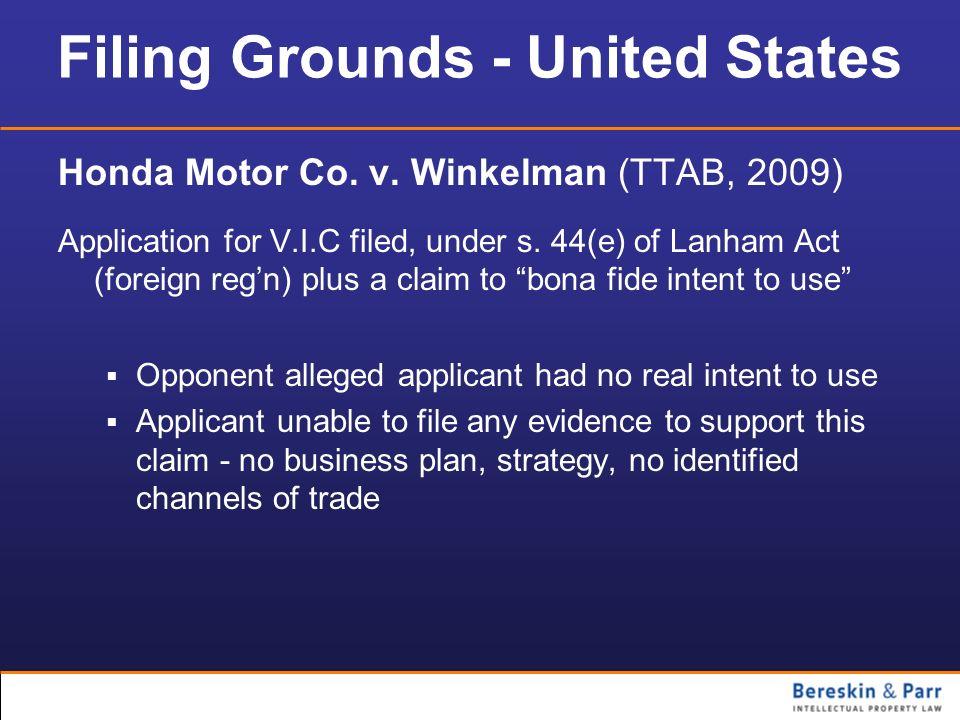 Filing Grounds - United States Honda Motor Co. v. Winkelman (TTAB, 2009) Application for V.I.C filed, under s. 44(e) of Lanham Act (foreign regn) plus