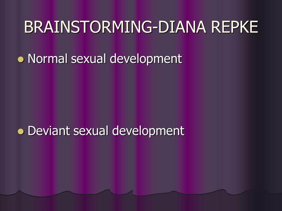 BRAINSTORMING-DIANA REPKE Normal sexual development Normal sexual development Deviant sexual development Deviant sexual development