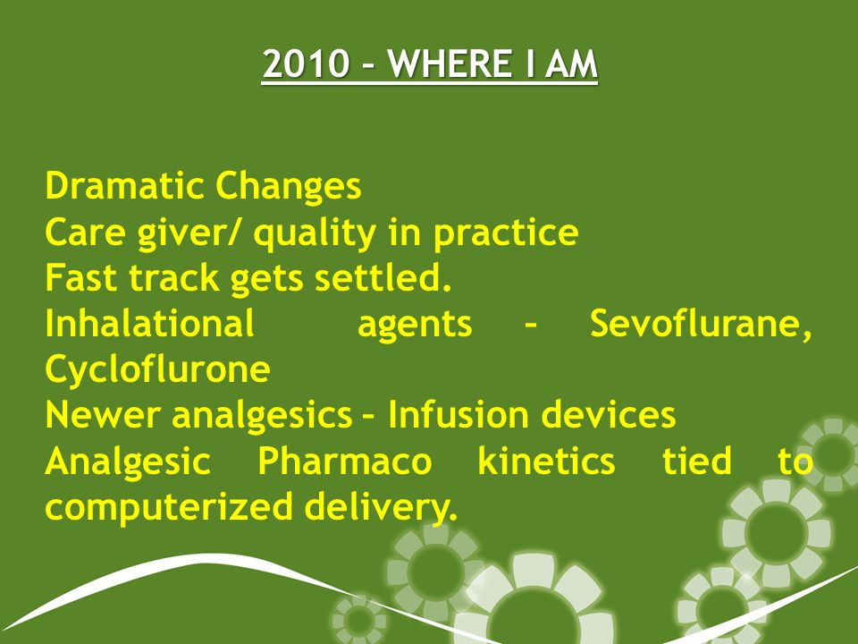 2010 – WHERE I AM Dramatic Changes Care giver/ quality in practice Fast track gets settled.
