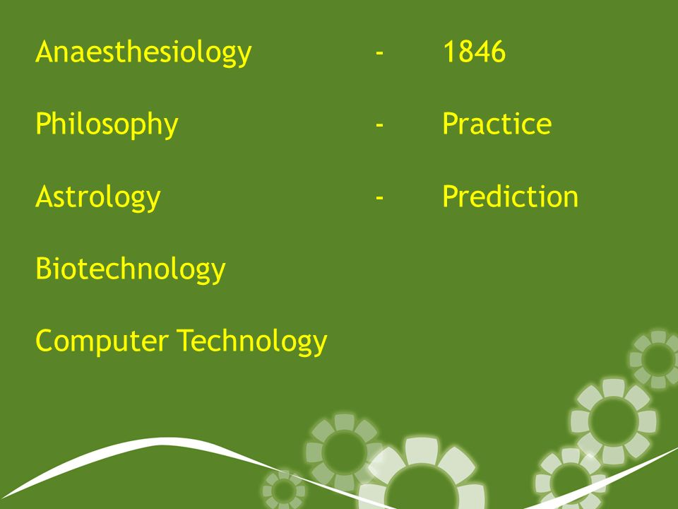 Anaesthesiology - 1846 Philosophy-Practice Astrology-Prediction Biotechnology Computer Technology