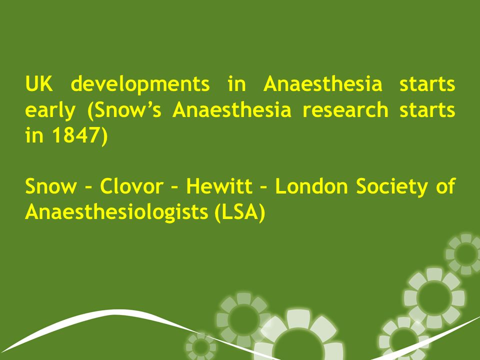 UK developments in Anaesthesia starts early (Snows Anaesthesia research starts in 1847) Snow – Clovor – Hewitt – London Society of Anaesthesiologists