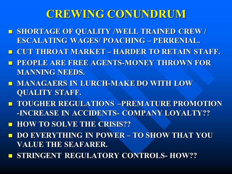 CREWING CONUNDRUM SHORTAGE OF QUALITY /WELL TRAINED CREW / ESCALATING WAGES/ POACHING – PERRENIAL.