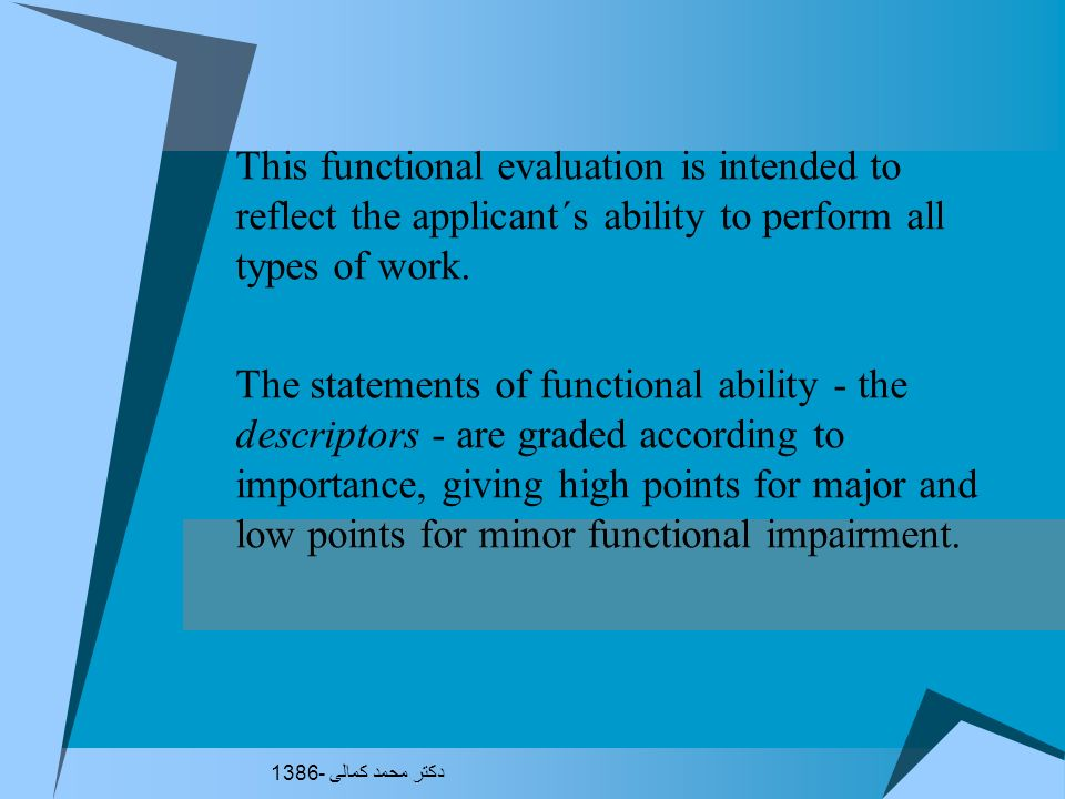 The disability assessment is based on the British Personal Capability Assessment (previously called the All work test). Function is evaluated by asses