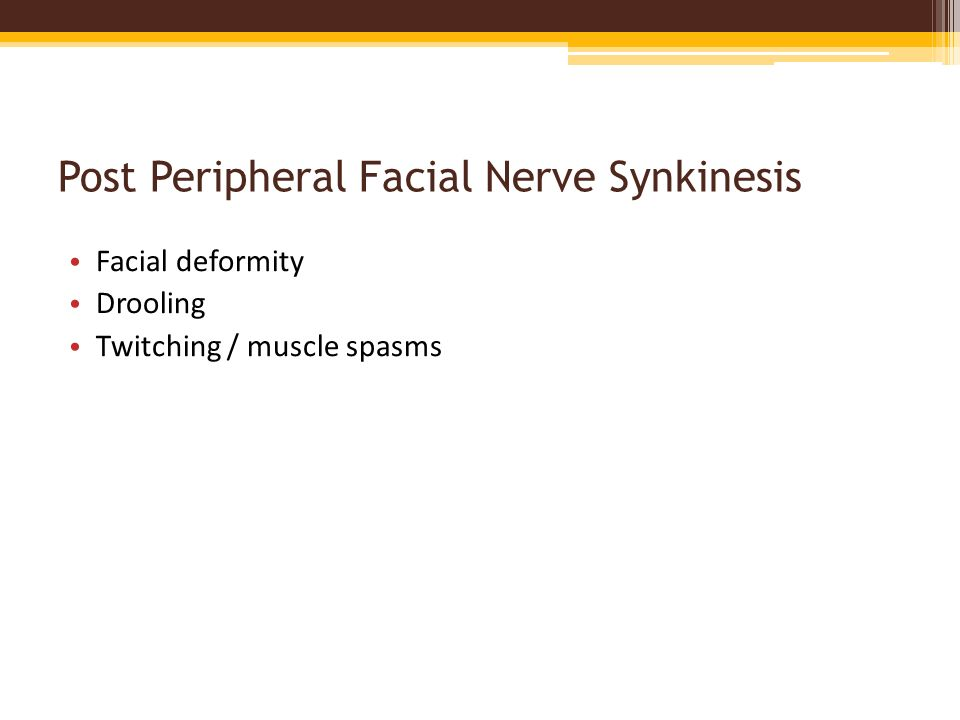 Post Peripheral Facial Nerve Synkinesis Facial deformity Drooling Twitching / muscle spasms