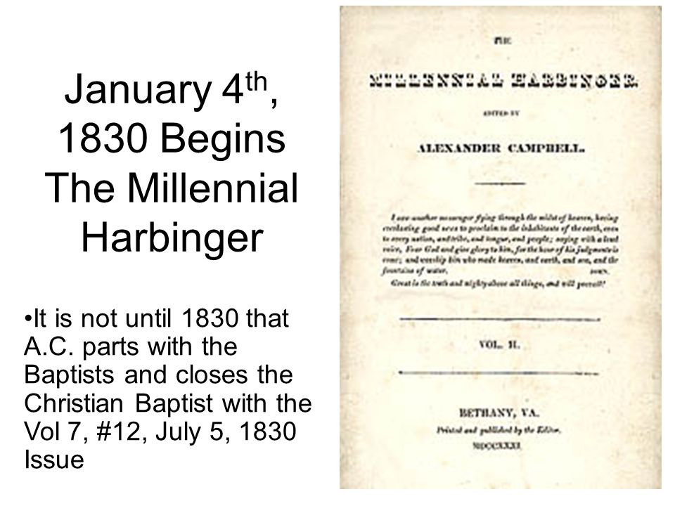 January 4 th, 1830 Begins The Millennial Harbinger It is not until 1830 that A.C.