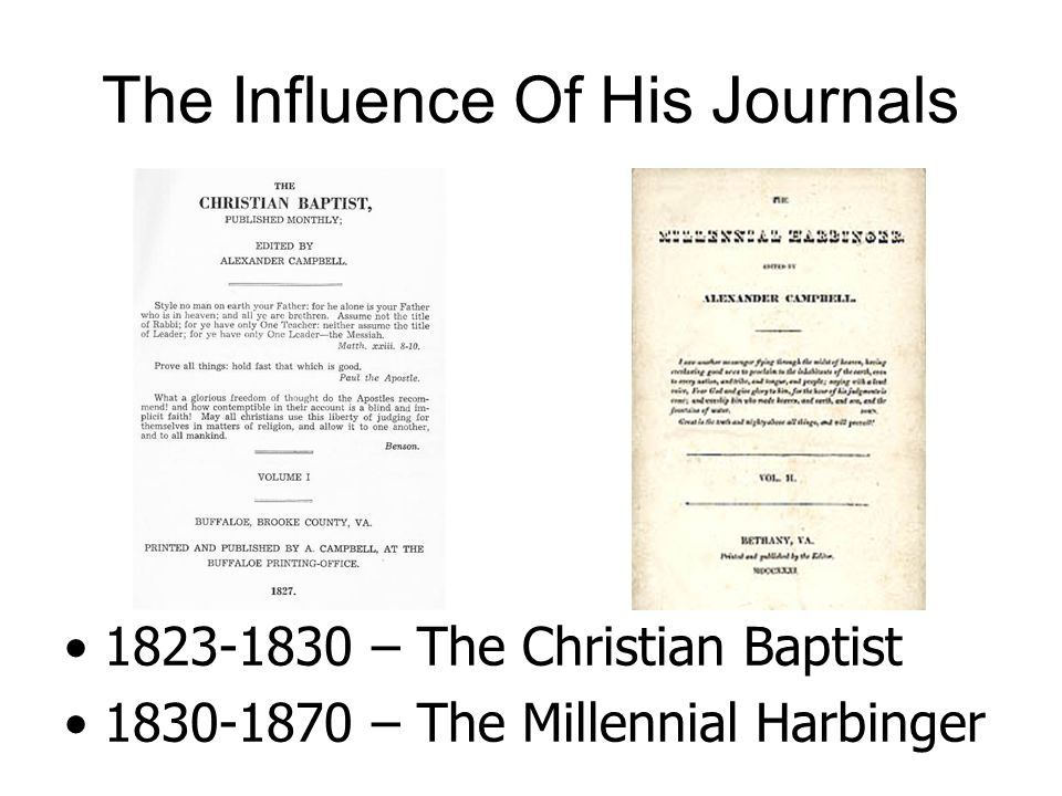 The Influence Of His Journals – The Christian Baptist – The Millennial Harbinger