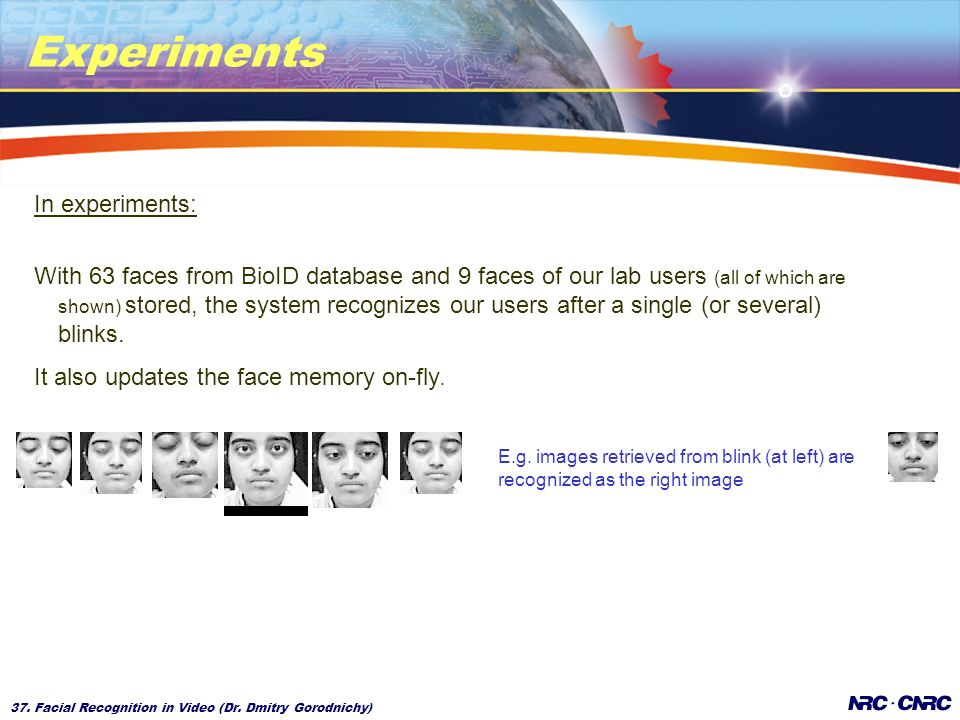 37. Facial Recognition in Video (Dr. Dmitry Gorodnichy) Experiments E.g.