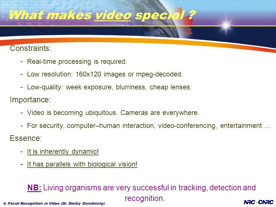 4. Facial Recognition in Video (Dr. Dmitry Gorodnichy) What makes video special .