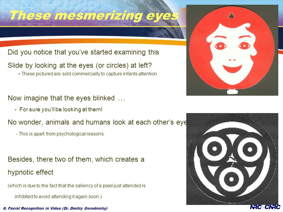 8. Facial Recognition in Video (Dr. Dmitry Gorodnichy) These mesmerizing eyes Did you notice that youve started examining this Slide by looking at the