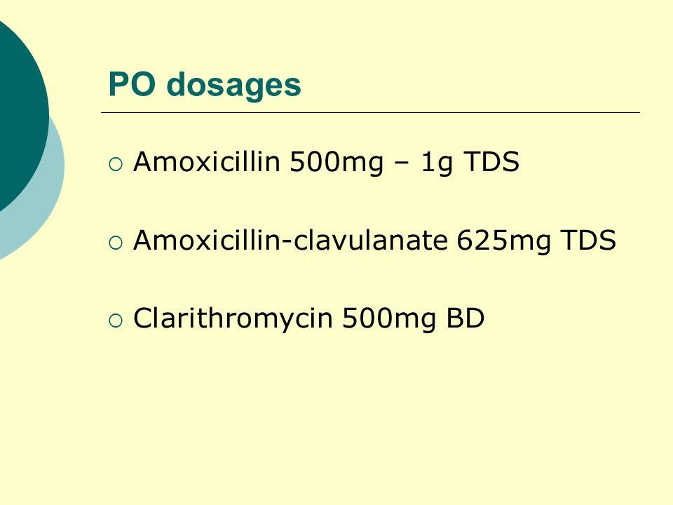 PO dosages Amoxicillin 500mg – 1g TDS Amoxicillin-clavulanate 625mg TDS Clarithromycin 500mg BD