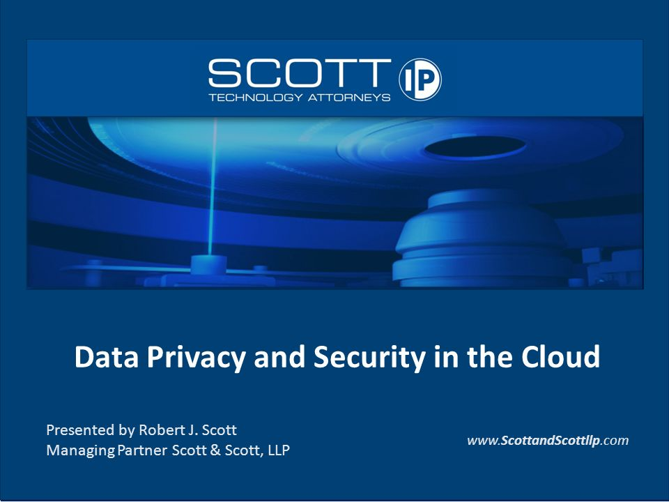 Data Privacy and Security in the Cloud Presented by Robert J.