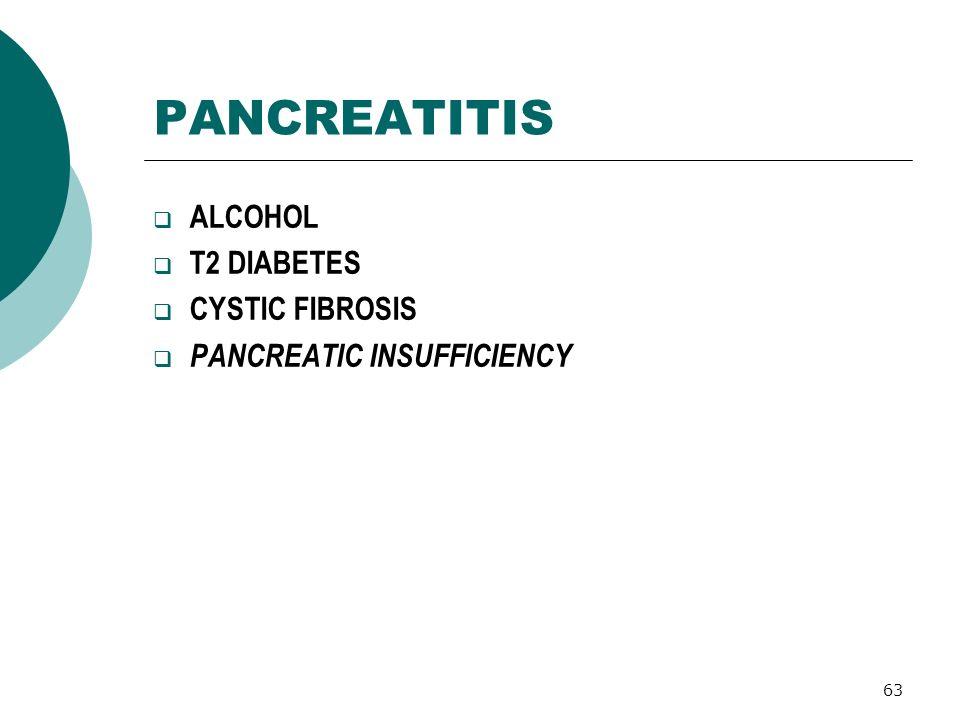 63 PANCREATITIS ALCOHOL T2 DIABETES CYSTIC FIBROSIS PANCREATIC INSUFFICIENCY