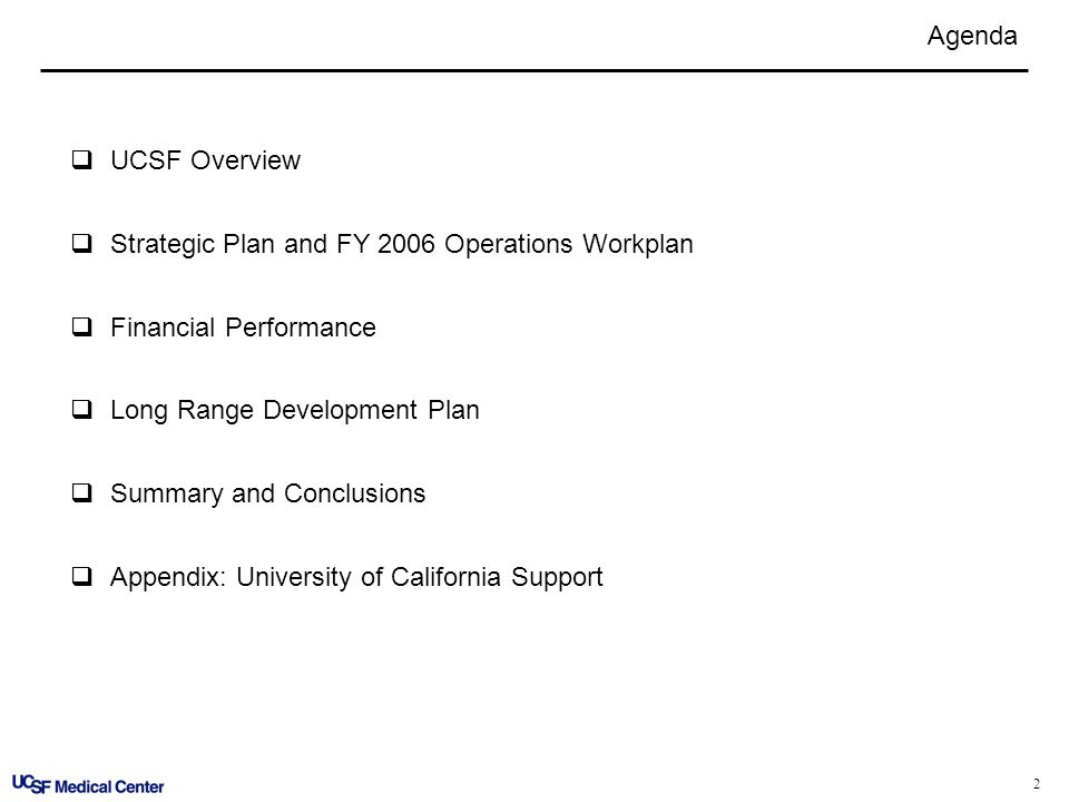 2 Agenda UCSF Overview Strategic Plan and FY 2006 Operations Workplan Financial Performance Long Range Development Plan Summary and Conclusions Append