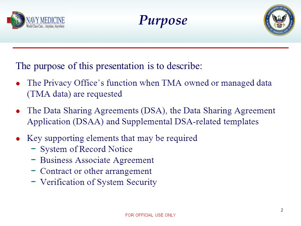 Purpose The purpose of this presentation is to describe: The Privacy Offices function when TMA owned or managed data (TMA data) are requested The Data
