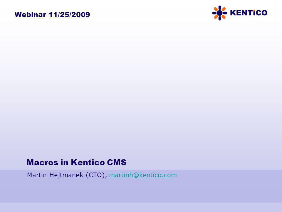 Macros in Kentico CMS Martin Hejtmanek (CTO), martinh@kentico.commartinh@kentico.com Webinar 11/25/2009