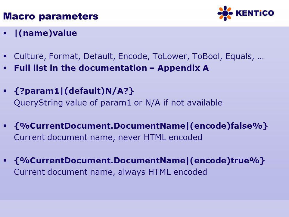 Macro parameters |(name)value Culture, Format, Default, Encode, ToLower, ToBool, Equals, … Full list in the documentation – Appendix A {?param1|(defau