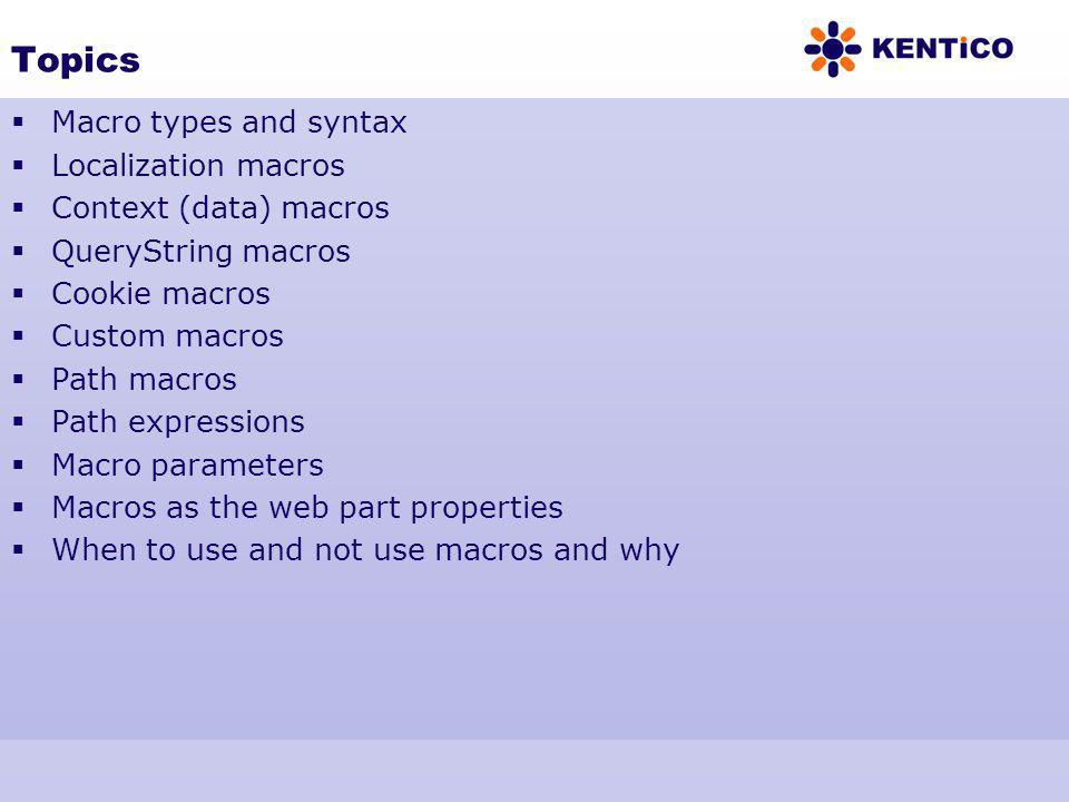 Topics Macro types and syntax Localization macros Context (data) macros QueryString macros Cookie macros Custom macros Path macros Path expressions Ma
