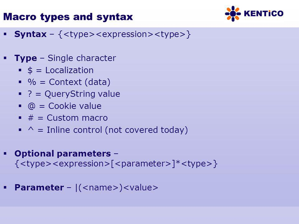 Macro types and syntax Syntax – { } Type – Single character $ = Localization % = Context (data) ? = QueryString value @ = Cookie value # = Custom macr