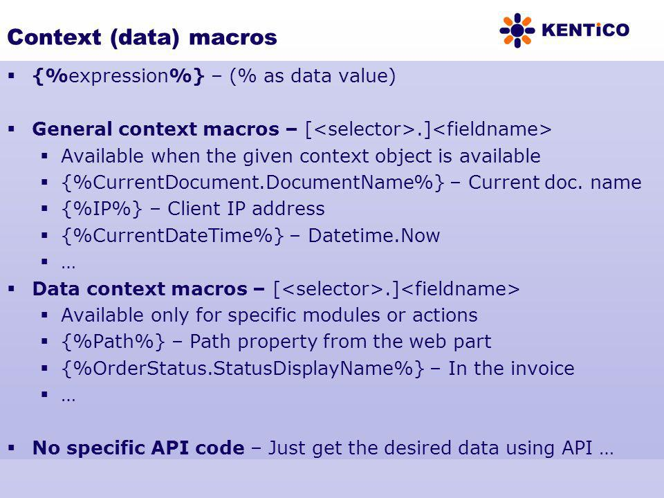 Context (data) macros {%expression%} – (% as data value) General context macros – [.] Available when the given context object is available {%CurrentDo