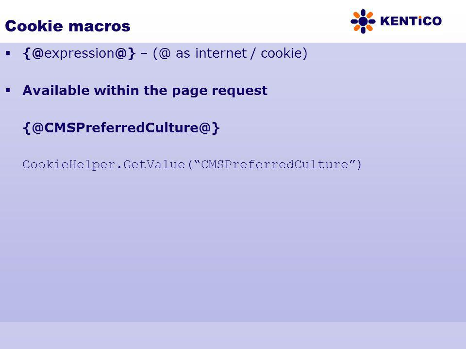 Cookie macros {@expression@} – (@ as internet / cookie) Available within the page request {@CMSPreferredCulture@} CookieHelper.GetValue(CMSPreferredCu