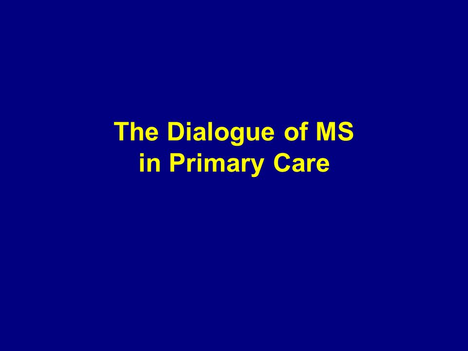 The Dialogue of MS in Primary Care