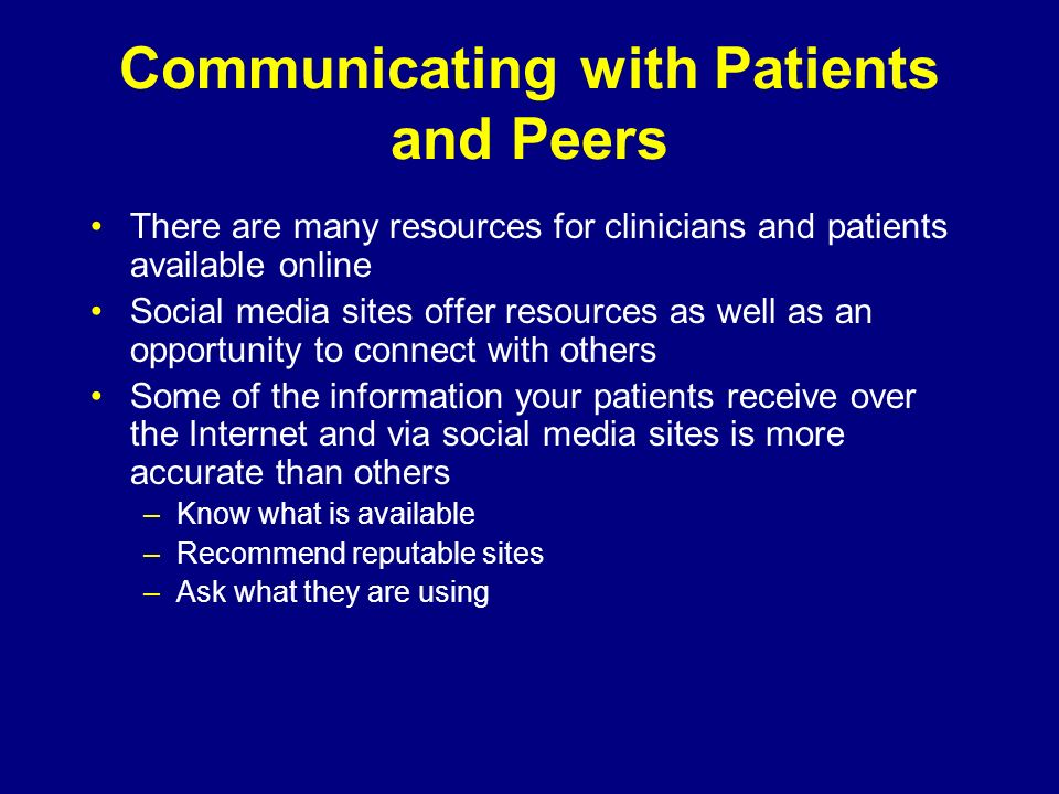 Communicating with Patients and Peers There are many resources for clinicians and patients available online Social media sites offer resources as well