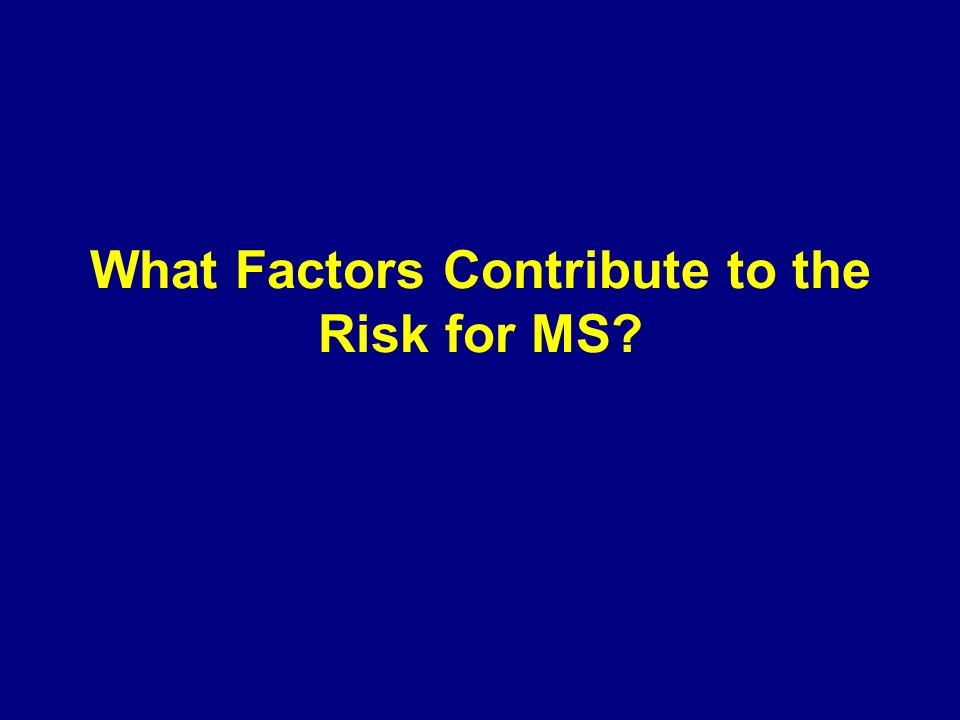 What Factors Contribute to the Risk for MS?