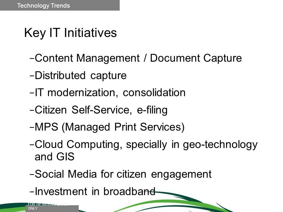 Key IT Initiatives Content Management / Document Capture Distributed capture IT modernization, consolidation Citizen Self-Service, e-filing MPS (Manag