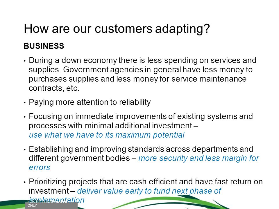 How are our customers adapting? BUSINESS During a down economy there is less spending on services and supplies. Government agencies in general have le
