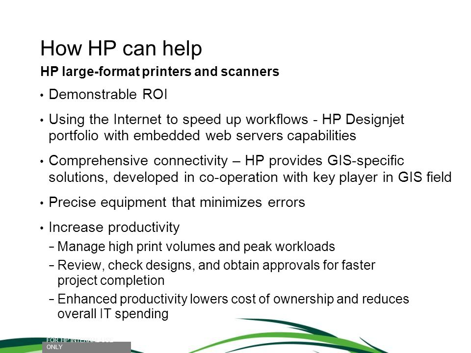 How HP can help FOR HP INTERNAL USE ONLY HP large-format printers and scanners Demonstrable ROI Using the Internet to speed up workflows - HP Designje