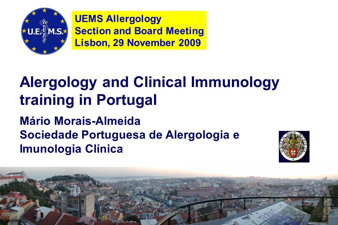 Alergology and Clinical Immunology training in Portugal Mário Morais-Almeida Sociedade Portuguesa de Alergologia e Imunologia Clínica UEMS Allergology