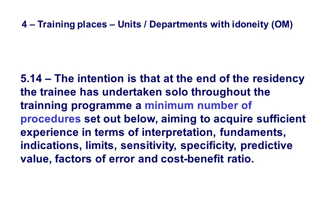 4 – Training places – Units / Departments with idoneity (OM) 5.14 – The intention is that at the end of the residency the trainee has undertaken solo