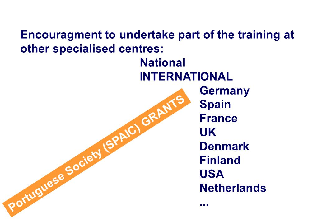Encouragment to undertake part of the training at other specialised centres: National INTERNATIONAL Germany Spain France UK Denmark Finland USA Netherlands...