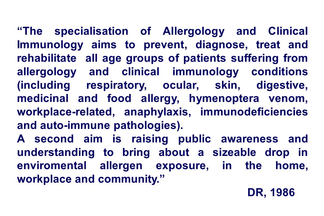 The specialisation of Allergology and Clinical Immunology aims to prevent, diagnose, treat and rehabilitate all age groups of patients suffering from allergology and clinical immunology conditions (including respiratory, ocular, skin, digestive, medicinal and food allergy, hymenoptera venom, workplace-related, anaphylaxis, immunodeficiencies and auto-immune pathologies).