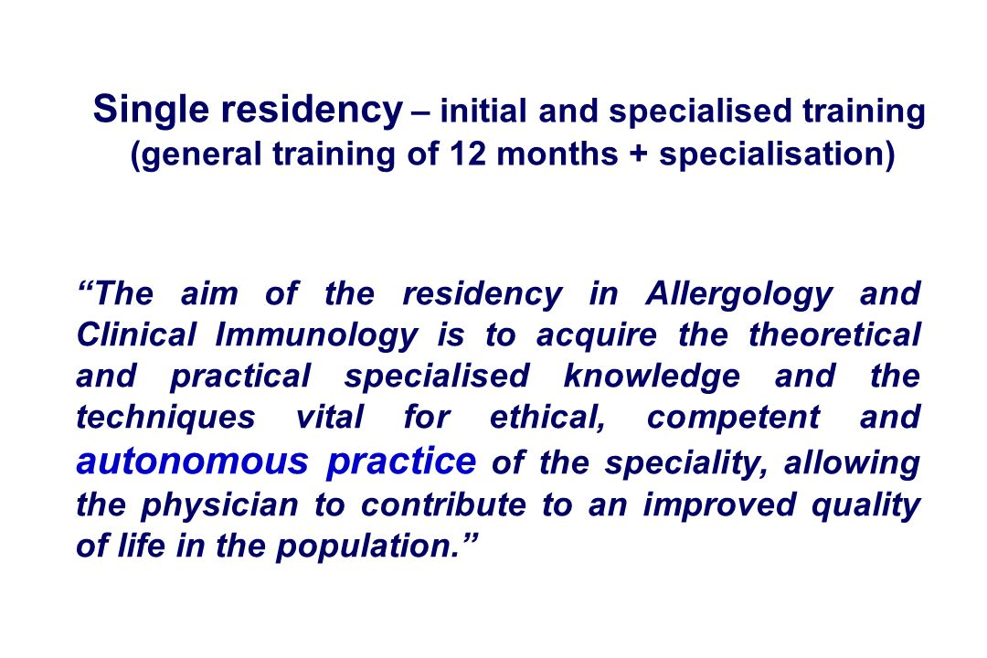 The aim of the residency in Allergology and Clinical Immunology is to acquire the theoretical and practical specialised knowledge and the techniques vital for ethical, competent and autonomous practice of the speciality, allowing the physician to contribute to an improved quality of life in the population.