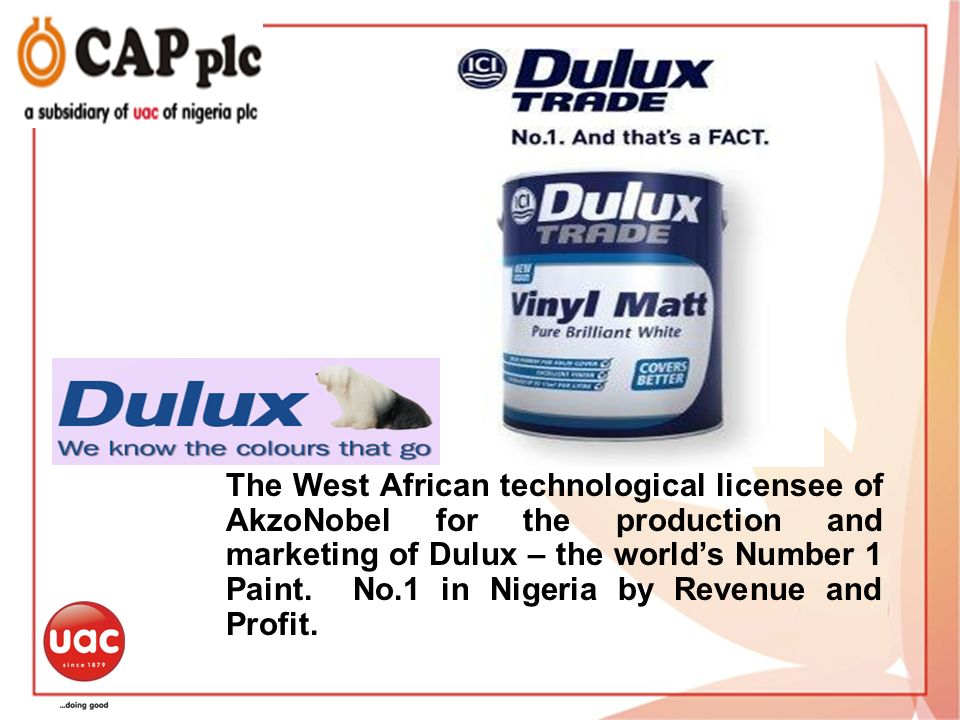 9 The West African technological licensee of AkzoNobel for the production and marketing of Dulux – the worlds Number 1 Paint. No.1 in Nigeria by Reven