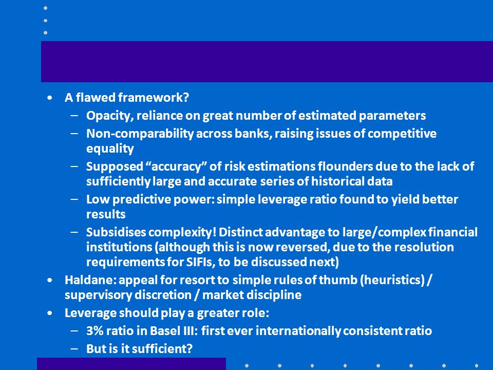 A flawed framework? –Opacity, reliance on great number of estimated parameters –Non-comparability across banks, raising issues of competitive equality
