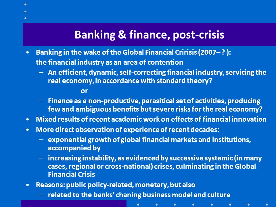 Banking & finance, post-crisis Banking in the wake of the Global Financial Cririsis (2007– ? ): the financial industry as an area of contention –An ef