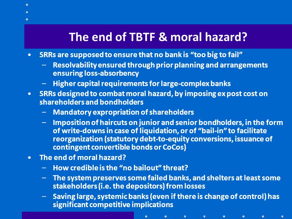 The end of TBTF & moral hazard? SRRs are supposed to ensure that no bank is too big to fail –Resolvability ensured through prior planning and arrangem