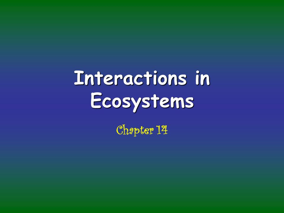 Interactions in Ecosystems Chapter 14