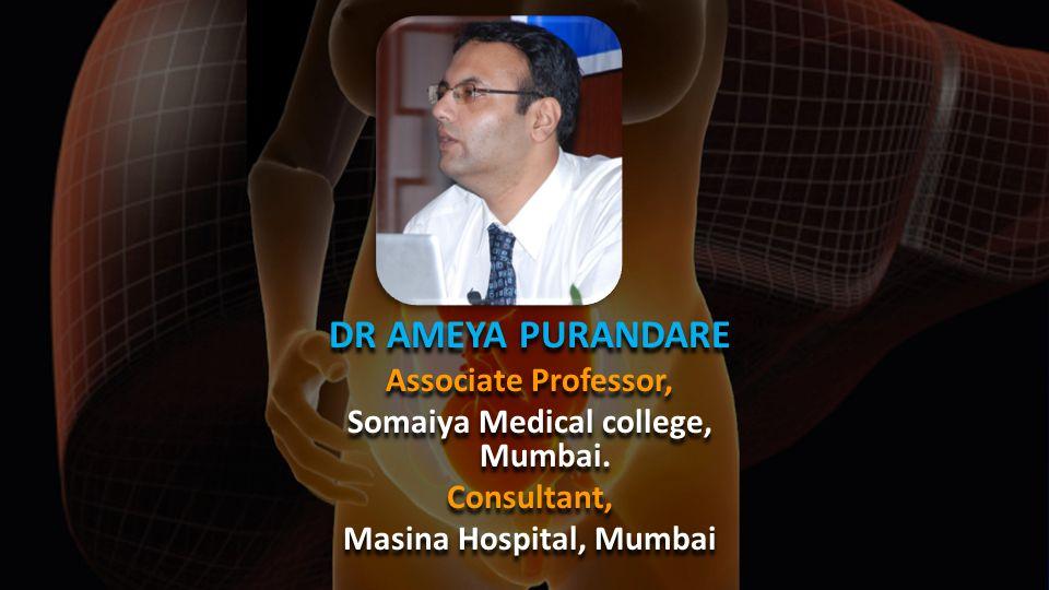 DR AMEYA PURANDARE Associate Professor, Somaiya Medical college, Mumbai. Consultant, Masina Hospital, Mumbai DR AMEYA PURANDARE Associate Professor, S