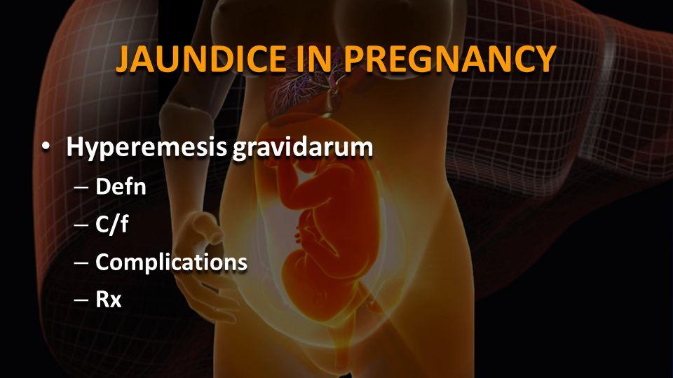 Hyperemesis gravidarum – Defn – C/f – Complications – Rx Hyperemesis gravidarum – Defn – C/f – Complications – Rx