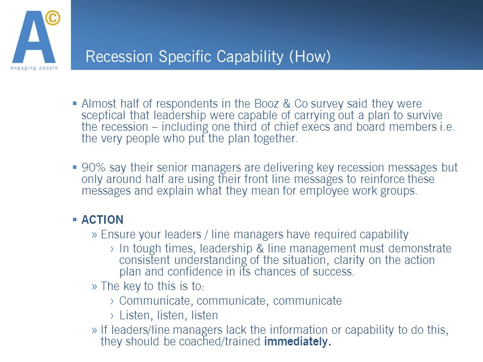 Recession Specific Capability (How) Almost half of respondents in the Booz & Co survey said they were sceptical that leadership were capable of carryi