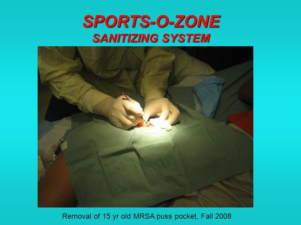 SPORTS-O-ZONE SANITIZING SYSTEM Removal of 15 yr old MRSA puss pocket, Fall 2008