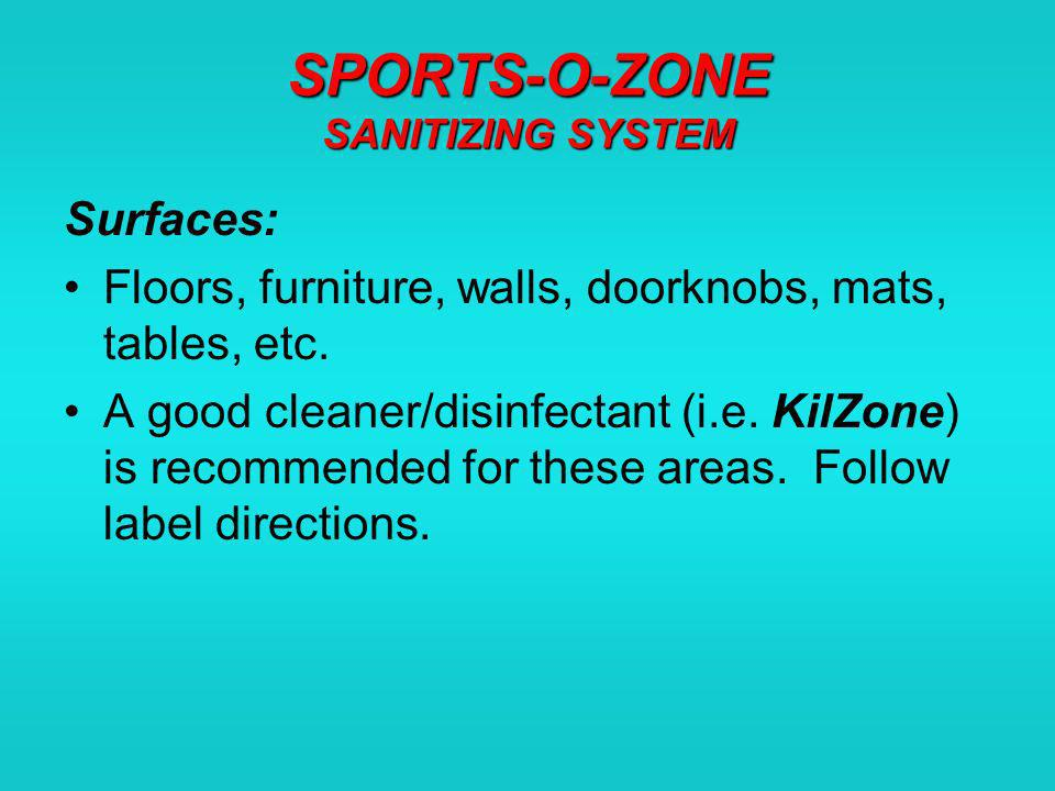 SPORTS-O-ZONE SANITIZING SYSTEM Surfaces: Floors, furniture, walls, doorknobs, mats, tables, etc.