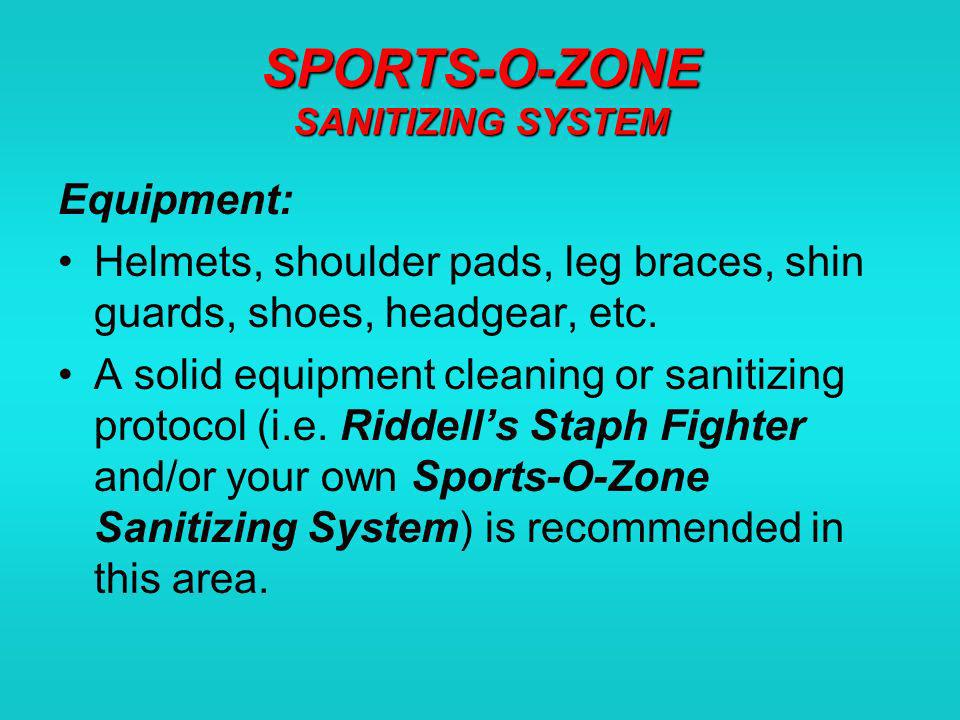 SPORTS-O-ZONE SANITIZING SYSTEM Equipment: Helmets, shoulder pads, leg braces, shin guards, shoes, headgear, etc. A solid equipment cleaning or saniti